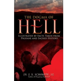 Tan Books The Dogma of Hell Illustrated by Facts Taken from Profane and Sacred History by Fr. F.X. Schouppe, S.J. (Paperback)