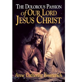 Tan Books The Dolorous Passion of Our Lord Jesus Christ by Anne Catherine Emmerich (Paperback)