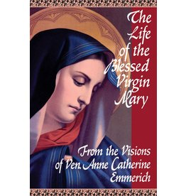 Tan Books The Life of the Blessed Virgin Mary From the Visions of Ven. Anne Catherine Emmerich (Paperback)