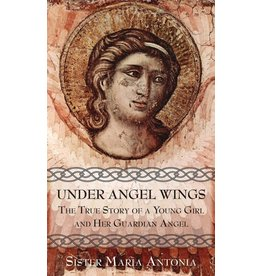 Tan Books Under Angel Wings: The True Story of a Young Girl and Her Guardian Angel by Sister Maria Antonia (Paperback)
