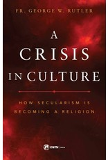 A Crisis in Culture by Fr. George W. Rutler