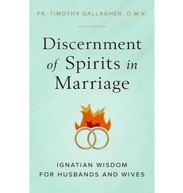 Sophia Press Discernment of Spirits in Marriage: Ignatian Wisdom for Husbands and Wives by Fr. Timothy Gallagher, OMV (Paperback)