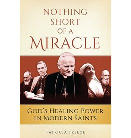 Sophia Press Nothing Short of a Miracle: God's Healing Power in Modern Saints by Patricia Treece (Paperback)