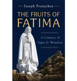 Sophia Press The Fruits of Fatima: A Century of Signs & Wonders by Joseph Pronechen (Paperback)