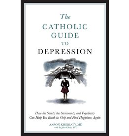 Sophia Press The Catholic Guide to Depression by Aaron Kheriaty, MD (Paperback)