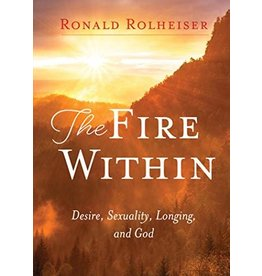 Paraclete Press The Fire Within: Desire, Sexuality, Longing, and God by Ronald Rolheiser (Paperback)