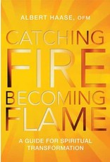 Paraclete Press Catching Fire, Becoming Flame:  A Guide for Spiritual Transformation by Albert Haase, OFM