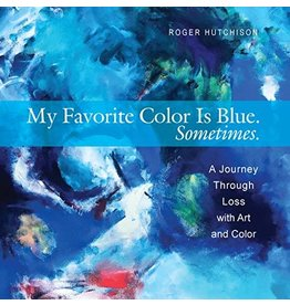 Paraclete Press My Favorite Color is Blue. Sometimes. A Journal Through Loss with Art and Color by Roger Hutchinson (Paperback)