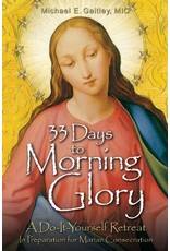 Association of Marian Helpers 33 Days to Morning Glory: A Do-It-Yourself Retreat In Preparation for Marian Consecration  by Michael E. Gaitley (Paperback)