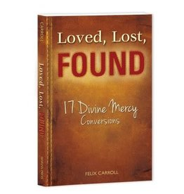 Association of Marian Helpers Loved, Lost, Found: 17 Divine Mercy Conversions by Felix Carroll (Paperback)