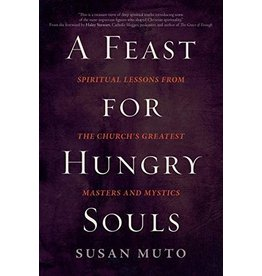 Ave Maria Press A Feast for Hungry Souls: Spiritual Lessons From the Church's Greatest Masters and Mystics by Susan Muto (Paperback)