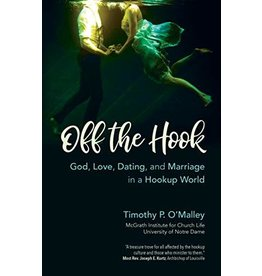 Ave Maria Press Off The Hook: God, Love, Dating, and Marriage in a Hookup World by Timothy P. O'Malley (Paperback)