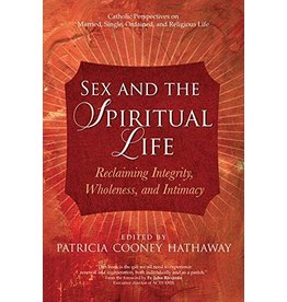 Ave Maria Press Sex and the Spiritual Life: Reclaiming Integrity, Wholeness, and Intimacy Edited by Patricia Cooney Hathaway (Paperback)