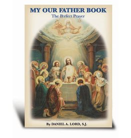 Hirten My Our Father Book: The Perfect Prayer by Daniel A. Lord, S.J.