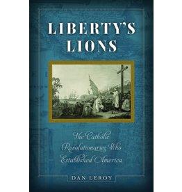 Sophia Press Liberty's Lions The Catholic Revolutionaries Who Established America by Dan LeRoy (Paperback)