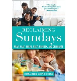 Paraclete Press Reclaiming Sundays Pray, Play, Serve, Rest, Refresh, and Celebrate By Donna-Marie Cooper O'Boyle (Paperback)