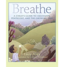 Paraclete Press Breathe A Child's Guide to Ascension, Pentecost, and the Growing Time By (author) Laura Alary  Illustrated by Cathrin Peterslund (Paperback)