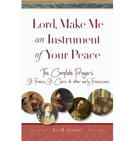 Paraclete Press Lord, Make Me An Instrument of Your Peace The Complete Prayers of St. Francis, St. Clare, & other early Franciscans By Jon M. Sweeney (Paperback)