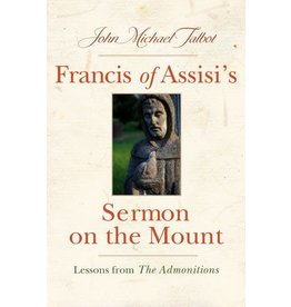 Paraclete Press Francis of Assisi's Sermon on the Mount Lessons from the Admonitions By John Michael Talbot (Paperback)