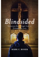 Paraclete Press Blindsided A Journey from Tragic Loss to Triumphant Love By Mark Roser (Paperback)