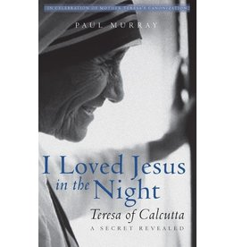 Paraclete Press I Loved Jesus in the Night Teresa of Calcutta—A Secret Revealed By Paul Murray (Paperback)