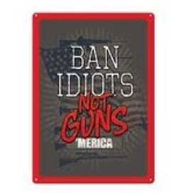 "Rivers Edge Products Ban Idiots - Tin sign 12"" x 17"""