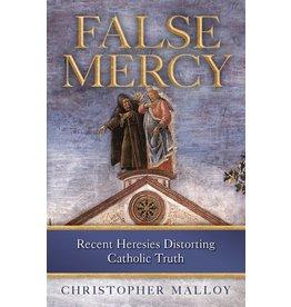 Sophia Press False Mercy: Recent Heresies Distorting Catholic Truth- Christopher J. Malloy