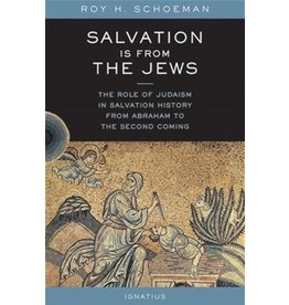 Ignatius Press Salvation is from the Jews - Roy H. Schoeman