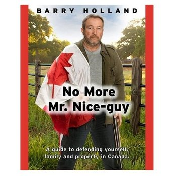NO MORE MR. NICE-GUY A GUIDE TO DEFENDING YOURSELF, FAMILY AND PROPERTY IN CANADA