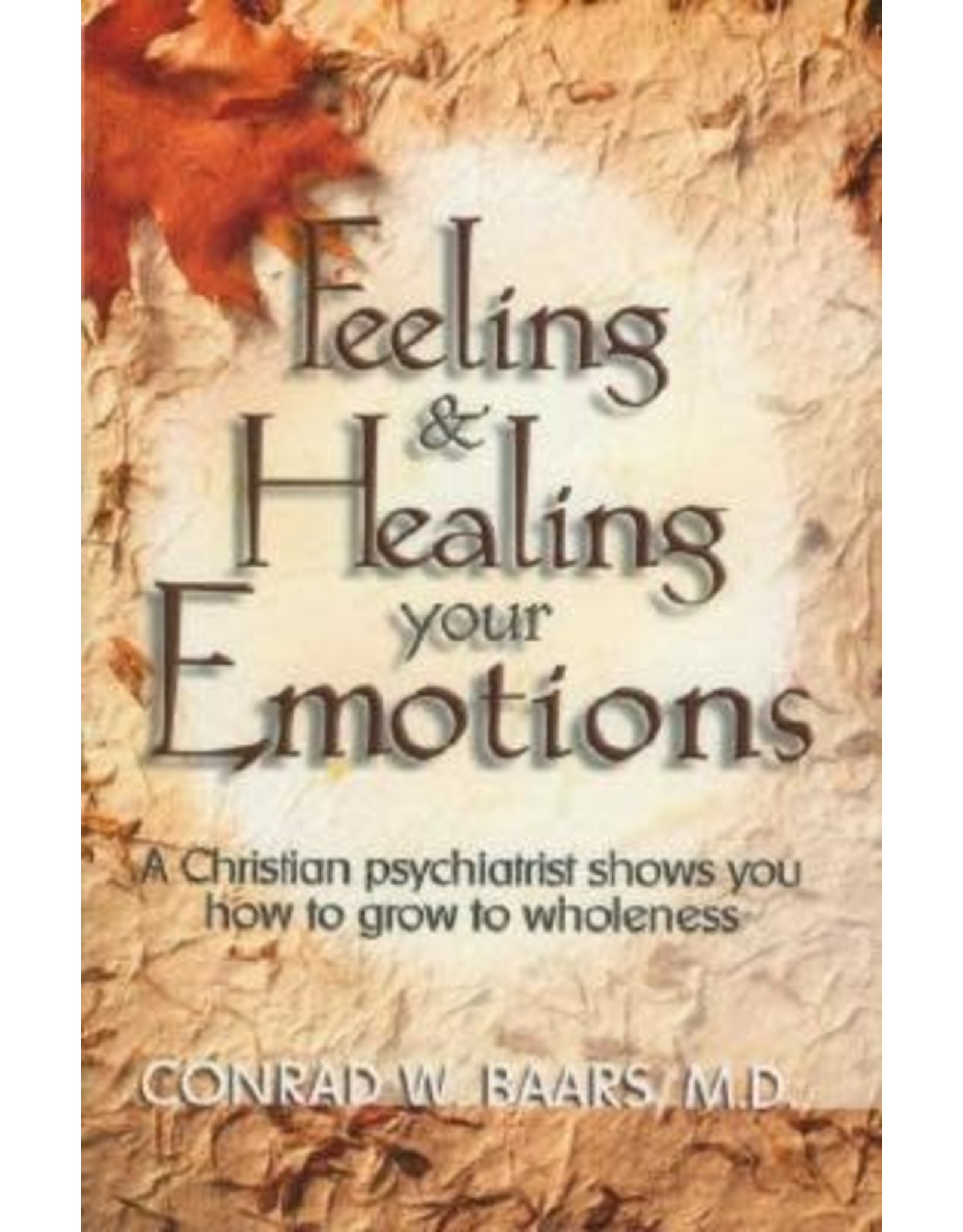 Feeling & Healing Your Emotions: A Christian psychiatrist shows you how to grow