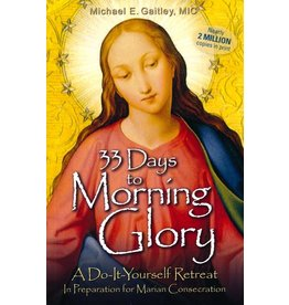 Gaitley, Michael 33 Days to Morning Glory:A Do-It-Yourself Retreat in Preparation for Marian Consecration