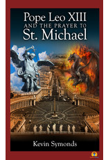 Symonds, Kevin Pope Leo XIII & the Prayer to St Michael