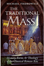 Traditional Mass, The: History, Form, and Theology of the Classical Roman Rite