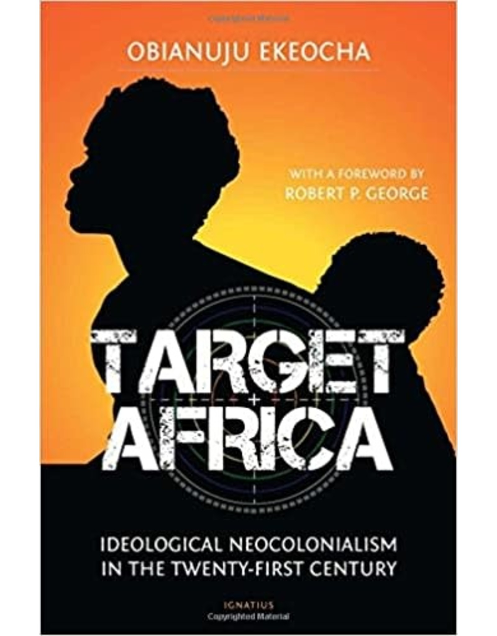 Ekeocha, Obianuju Target Africa: Ideological Neocolonialism in the 21st Century