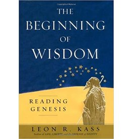 Kass, Leon Beginning of Wisdom: Reading Genesis
