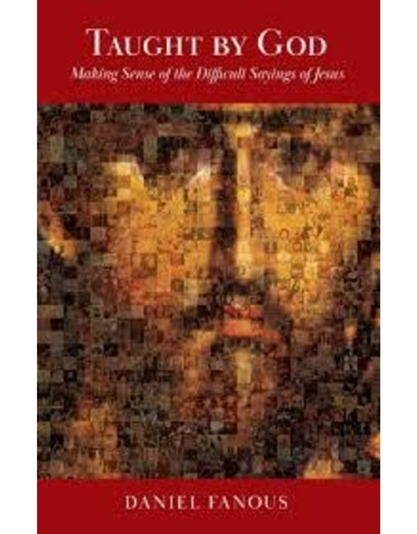 Taught By God: Making Sense of the Difficult Sayings of Jesus
