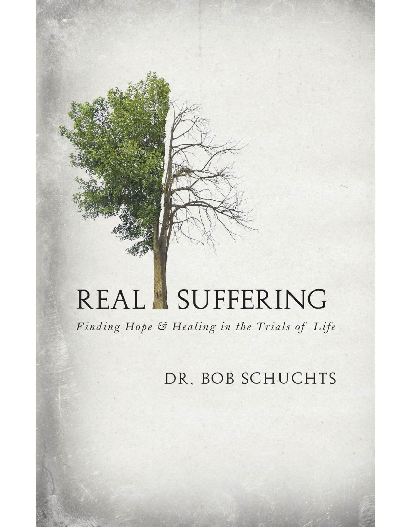 Schuchts, Bob Real Suffering: Finding Hope & Healing in the Trials of Life