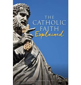 The Catholic Faith Explained