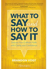 What to Say & How to Say It: Discuss Your Catholic Faith with Clarity & Confidence