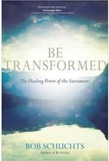 Schuchts, Bob Be Transformed: The Healing Power of the Sacraments