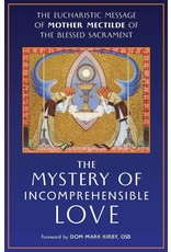 Mystery of Incomprehensible Love, The: The Eucharistic Message of Mother Mectilde of the Blessed Sacrament