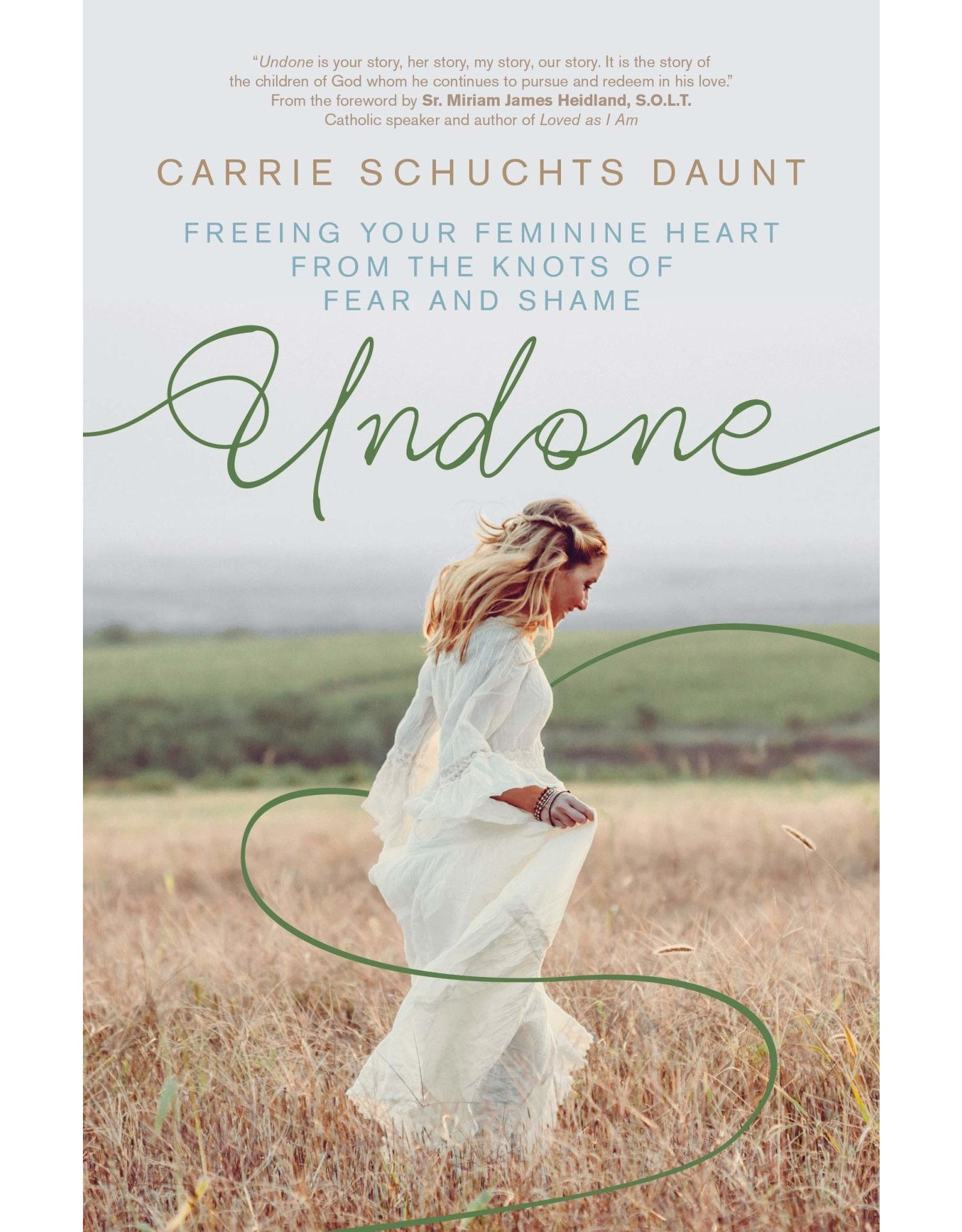Undone: Freeing Your Feminine Heart from the Knots of Fear & Shame
