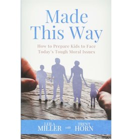 Horn/Miller Made This Way: How to Prepare Kids to Face Today's Tough Moral Issues