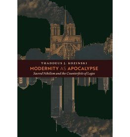 Kozinski Modernity as Apocalypse: Sacred Nihilism & the Counterfeits of Logos