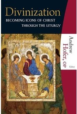 Hofer, Andrew Divinization: Becoming Icons of Christ through the Liturgy