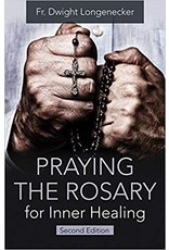 Longenecker, Dwight Praying the Rosary For Inner Healing 2nd edition