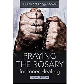 Longenecker, Dwight Praying the Rosary For Inner Healing 2nd edition