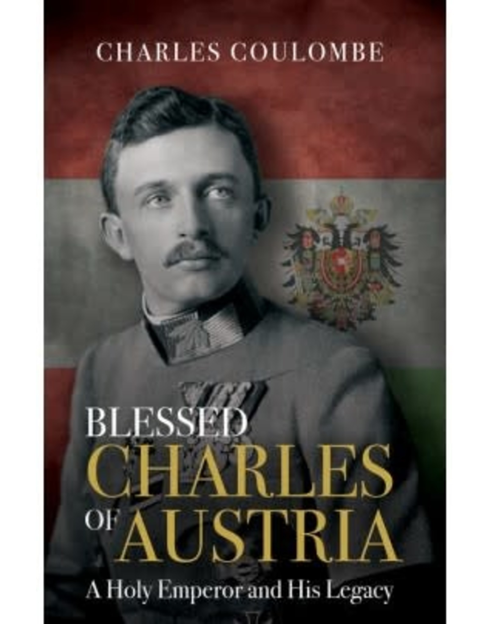 Blessed Charles of Austria: A Holy Emperor & His Legacy