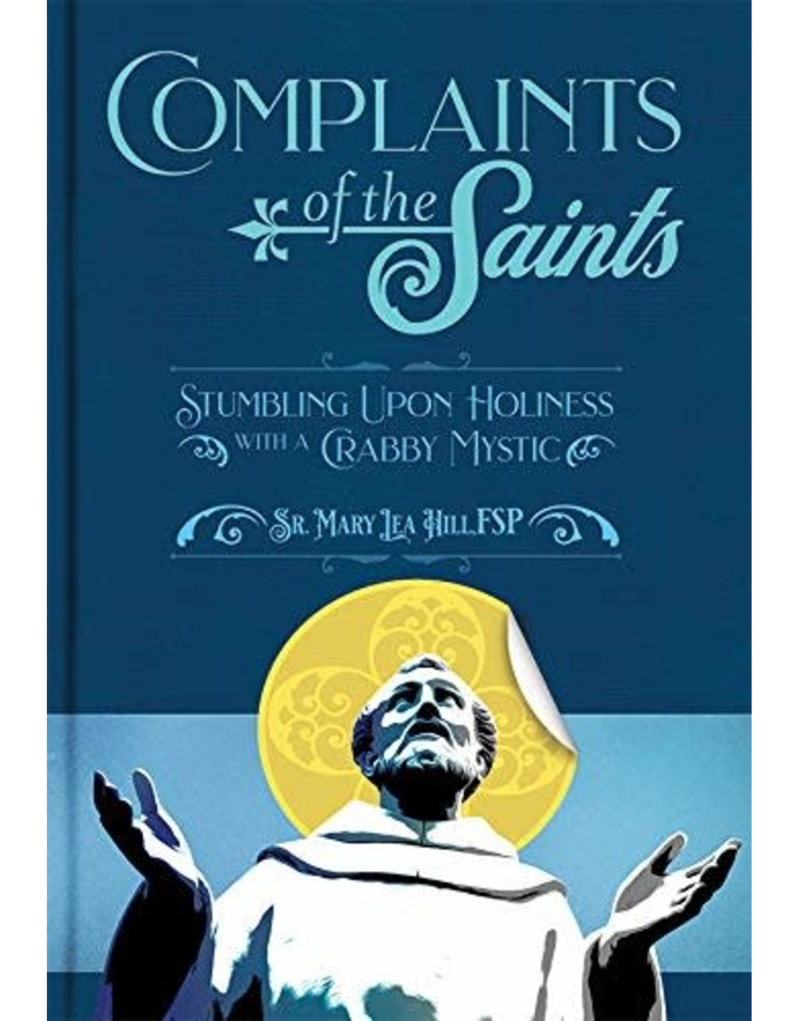 Complaints Of The Saints: Stumbling Upon Holiness with a Crabby Mystic