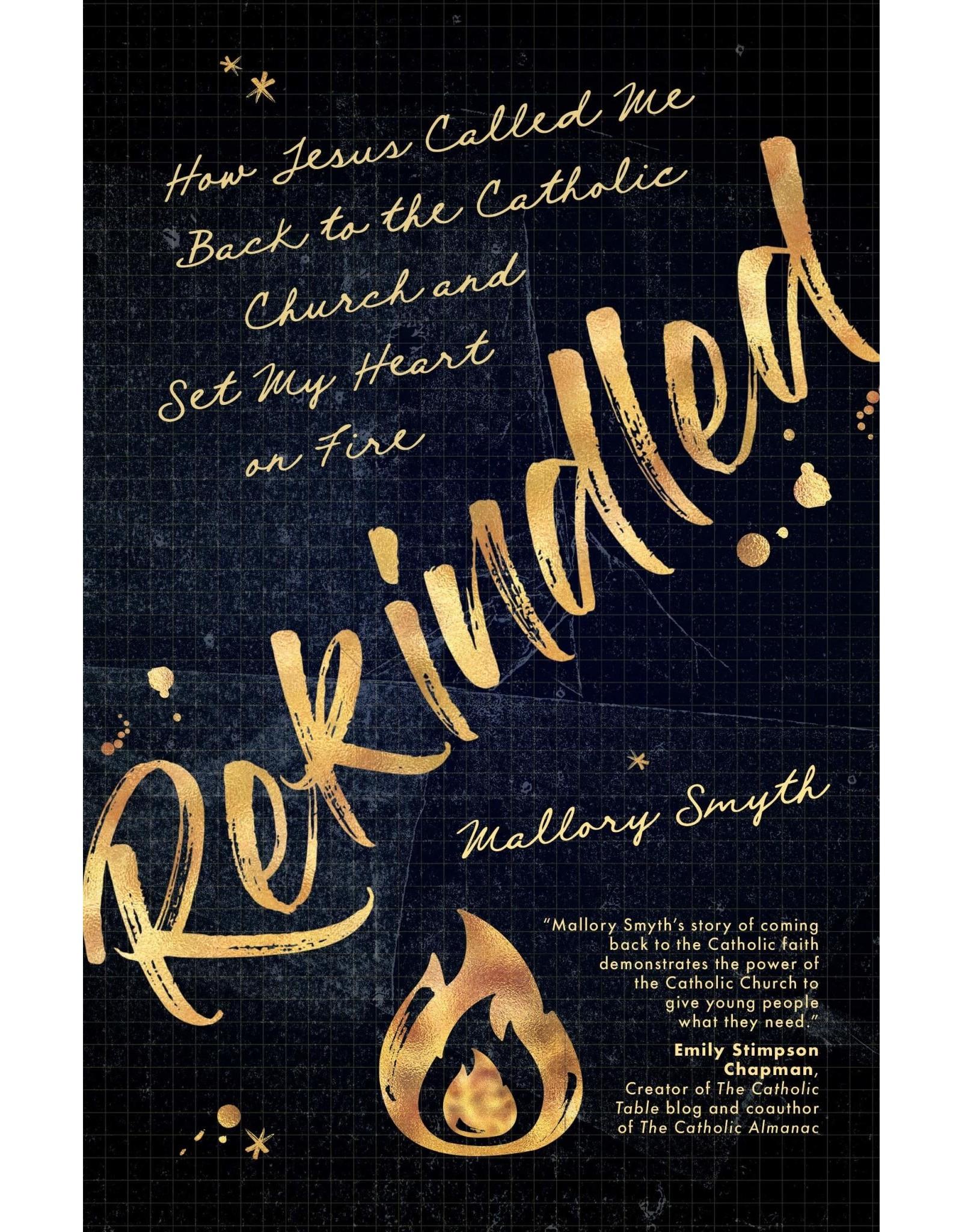 Rekindled: How Jesus Called Me Back to the Catholic Church & Set My Heart on Fire